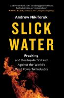 Slick Water : Fracking and One Insider's Stand Against the World's Most Powerful Industry by Andrew Nikiforuk Wilfrid Eggleston Award for Nonfiction